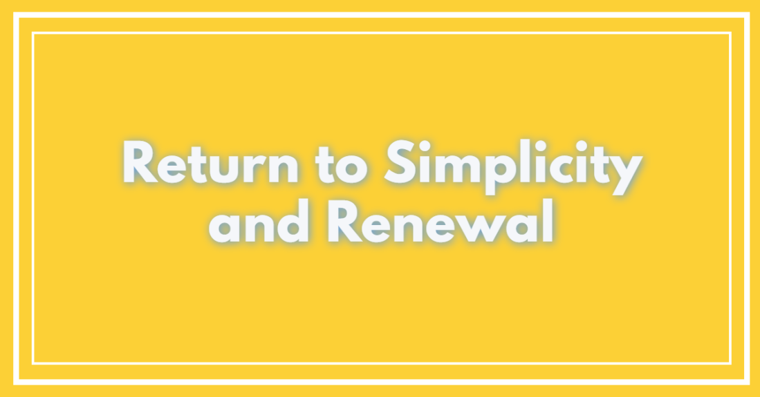 Return to Simplicity and Renewal